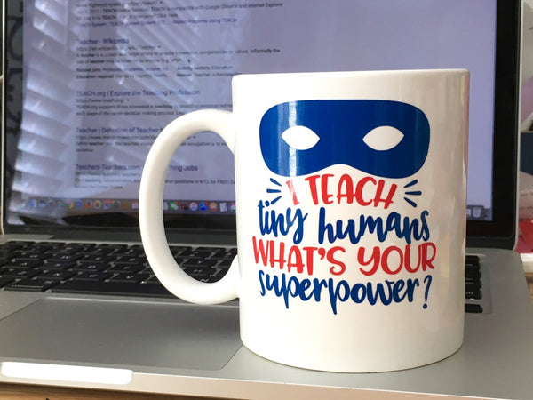 I Teach Tiny Humans Whats Your Superpower Coffee Mug