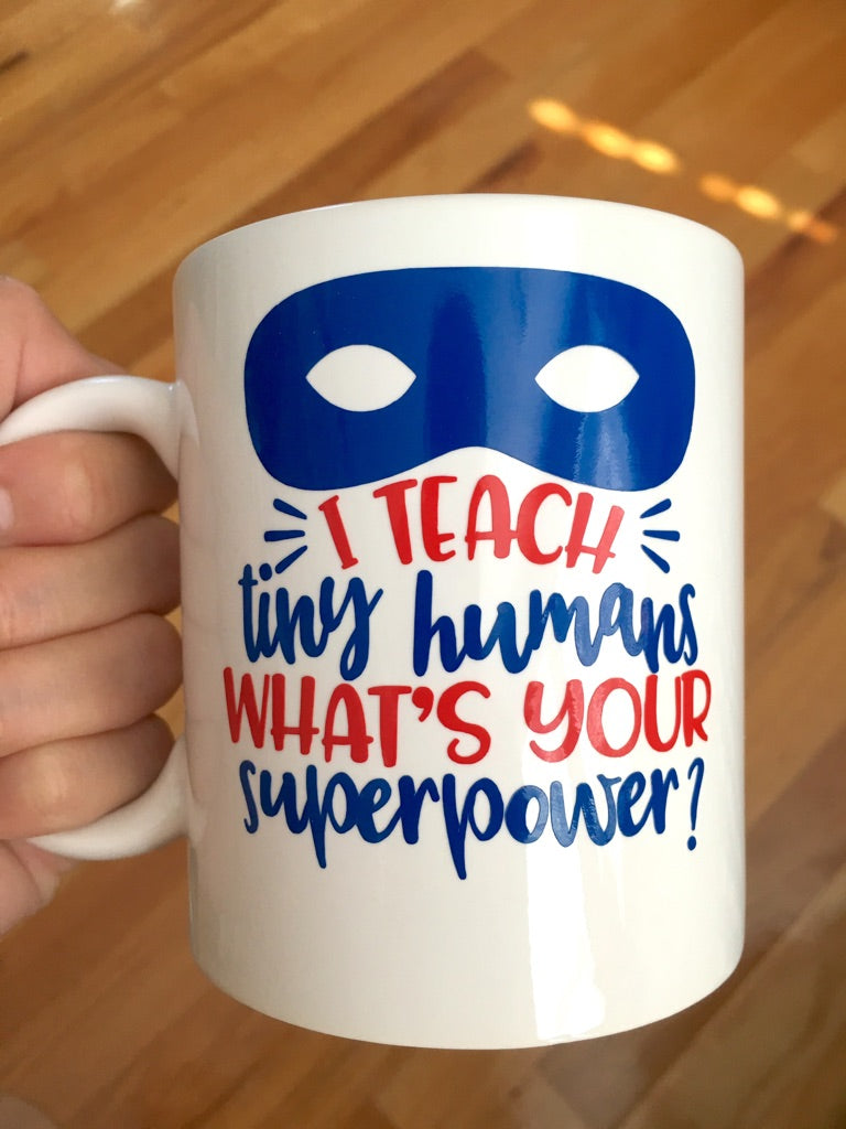 I Teach Tiny Humans Whats Your Superpower Coffee Mug Blue