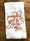 Pumpkin Spice and Everything Nice Tea Towel