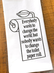 Everybody wants to change the world, but nobody wants to change the toilet paper roll