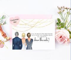 Of all the walks we have taken together, this is the one I will remember forever. Will you walk me down the aisle? Custom proposal card for parents wedding day