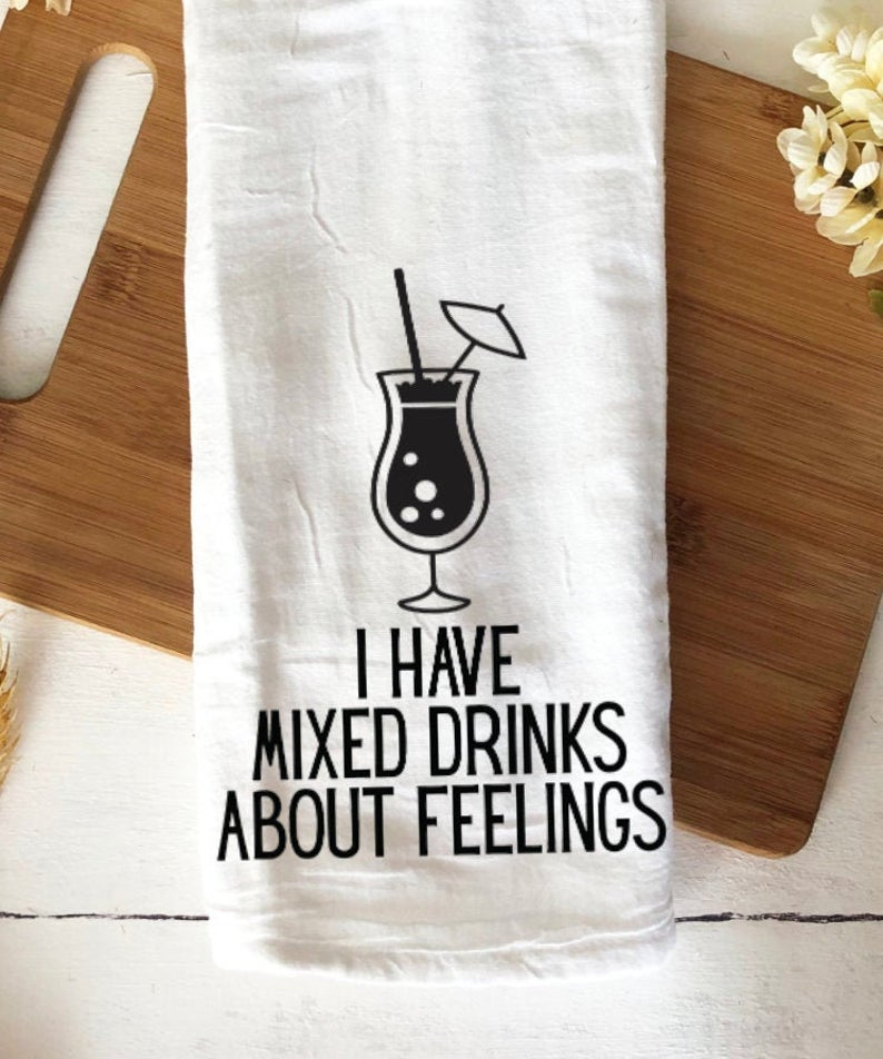 I have mixed drinks about feelings funny tea towel for bar