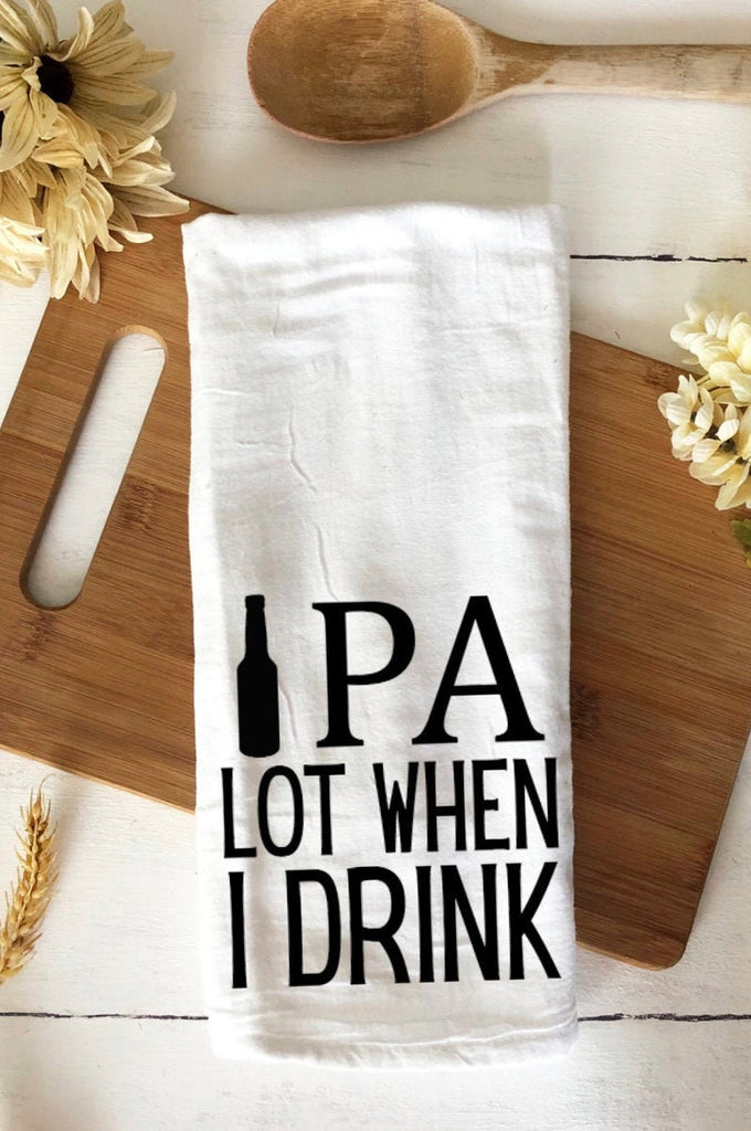 IPA lot when I drink for beer and IPA lovers tea towel