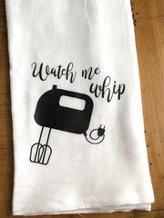 Watch Me Whip Funny Kitchen Towel