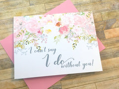 I Can't Say I Do Without You Bridal Party Cards