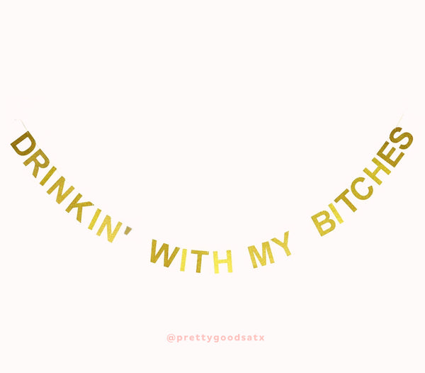 DRINKIN' WITH MY BITCHES letter banner
