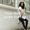 Top Gyms with Cafes :  Voted by You!