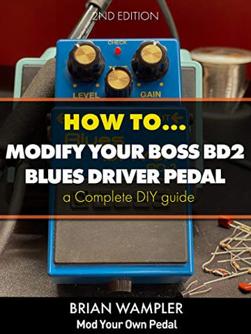 How To Modify the Boss Blues Driver BD-2 Guitar Pedal