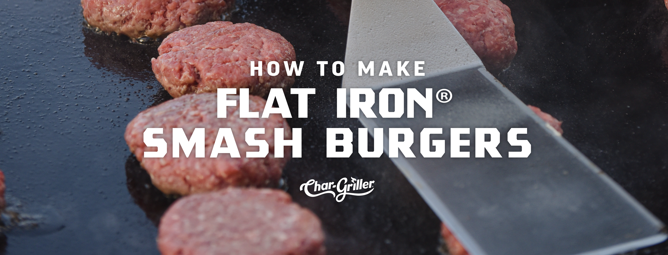 How to Make Flat Iron® Smash Burgers
