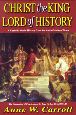 Christ the King Lord of History- A Catholic World History from Ancient to Modern Times