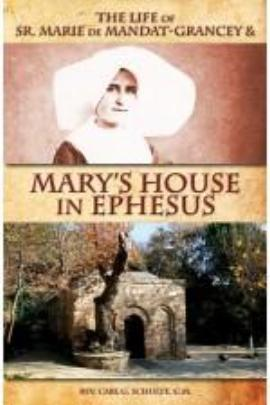 The Life of Sr. Marie de Mandat-Grancey and Mary's House in Ephesus