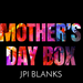 (Pre Sale) Mother's Day Box - JPIBlanks.com