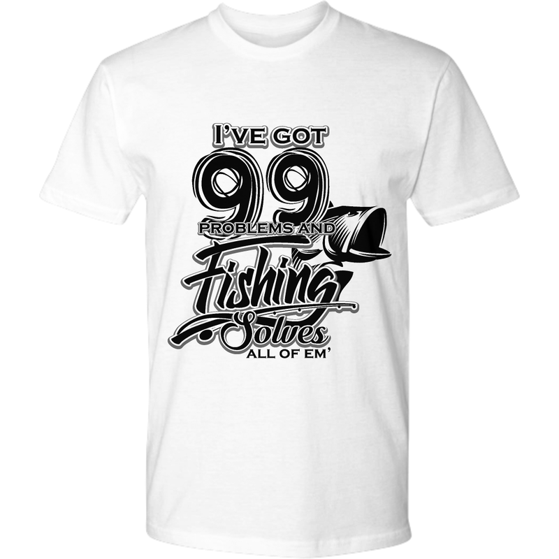 I've Got 99 Problems Fishing Tshirt