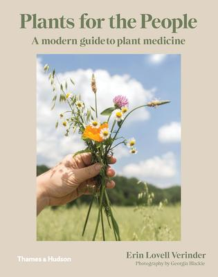 Plants for the People: A Modern Guide to Plant Medicine Home Erin Lovell Verinder