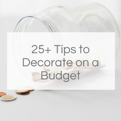 25+ Tips to Decorate on a Budget