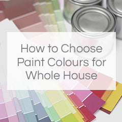 How to Choose Paint Colours for Your Whole House