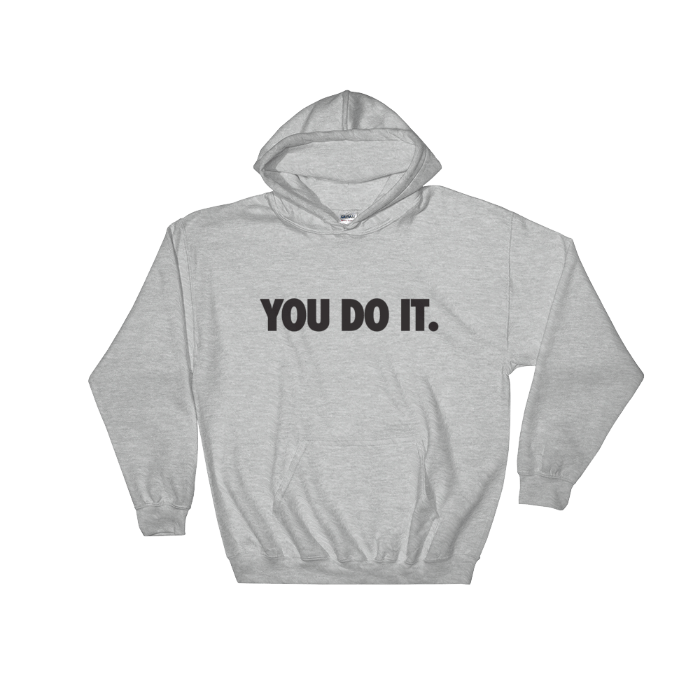 You Do it. Hoodie
