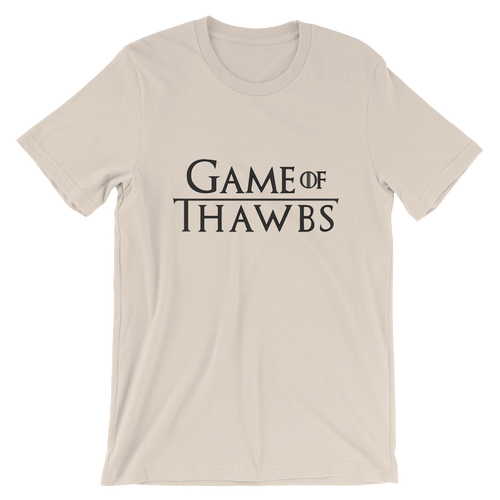 Game of Thawbs