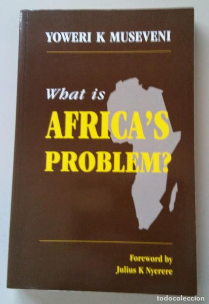 What Is Africa's Problem? by Yoweri K Museveni - Konig Books