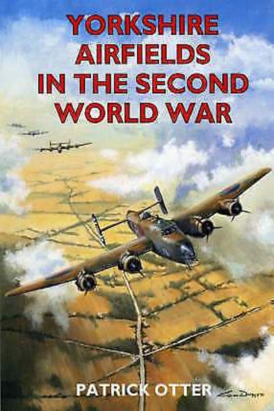 Yorkshire Airfields in the Second World War by Patrick Otter - Konig Books