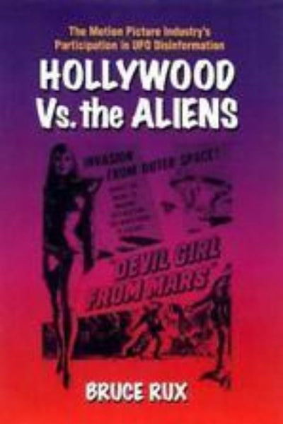 Hollywood Vs the Aliens - Motion Picture Industry's Participation in UFO Disinformation - Konig Books