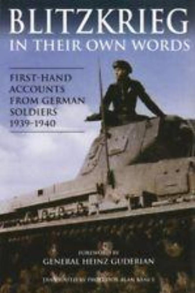 Blitzkrieg: First-Hand Accounts From German Soldiers 1939-1940 - Konig Books