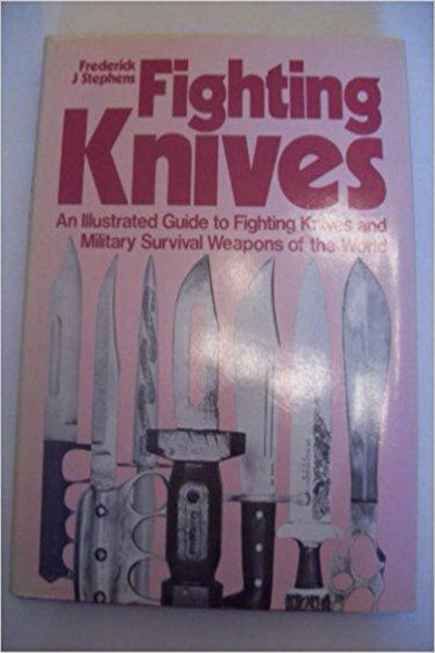 Fighting Knives: Illustrated Guide to Fighting Knives and Military Survival Weapons of the World