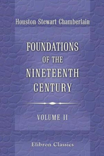 Foundations of the Nineteenth Century. Introduction by Lord Redesdale