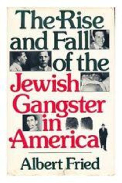 The Rise And Fall Of The Jewish Gangster In America by Albert Fried - Konig Books