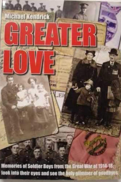 Greater Love: Memories of Soldier Boys from the Great War of 1914-18