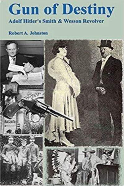 Gun of Destiny: Adolf Hitlers Smith & Wesson Revolver by Robert A. Johnston - Konig Books