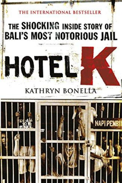 Hotel K: The Shocking Inside Story of Bali's Most Notorious Jail - Konig Books