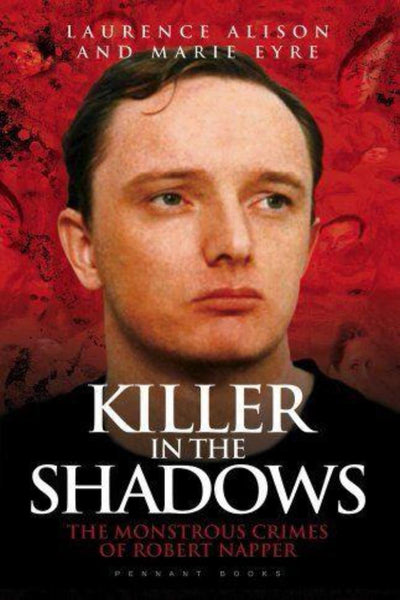 Killer in The Shadows: The Monstrous Crimes of Robert Napper - Konig Books