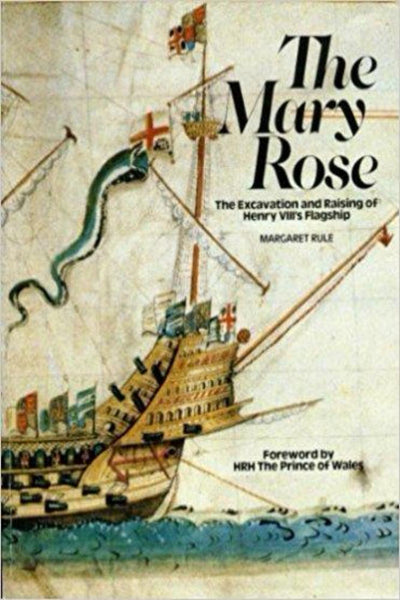 The Mary Rose: The Excavation and Raising of Henry VIII's Flagship - Konig Books