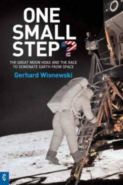 One Small Step?: The Great Moon Hoax and the Race to Dominate Earth from Space - Konig Books