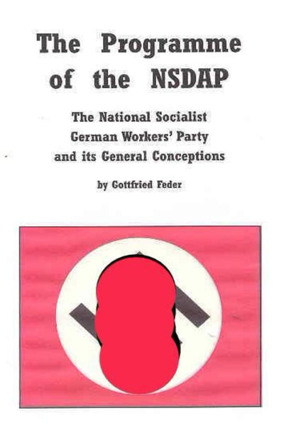 Programme of the NSDAP: The National Socialist German Workers' Party and its General Conceptions