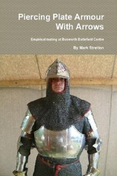 Piercing Plate Armour With Arrows: Empirical Testing at Bosworth Battlefield - Konig Books