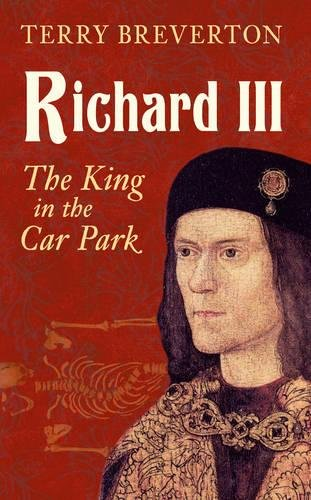 Richard III: The King in the Car Park - Konig Books