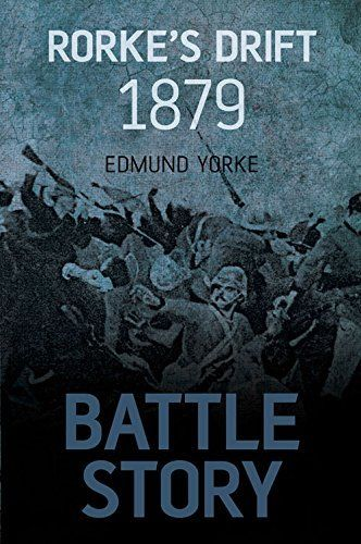 Rorke's Drift 1879 Battle Story by Edmund Yorke