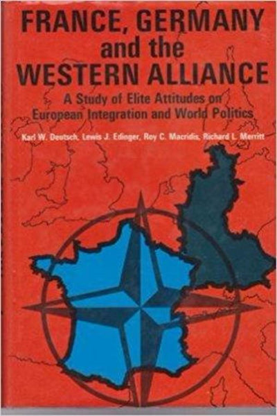 France, Germany and the Western Alliance - A Study of Elite Attitudes on European Integration and World Politics - Konig Books
