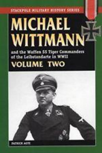 Michael Wittmann and the Waffen SS Tiger Commanders of the Leibstandarte - Konig Books