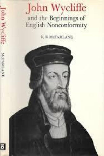 John Wycliffe and the Beginning of English Nonconformity, K.B.McFarlane - Konig Books