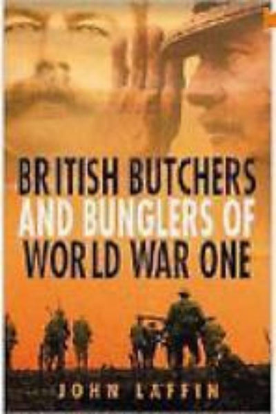 British Butchers and Bunglers of World War 1