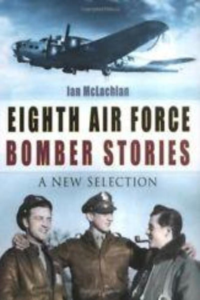 Eighth Air Force Bomber Stories: A New Selection - Konig Books
