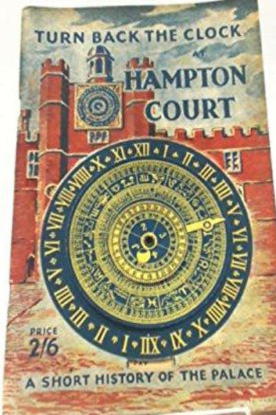 Turn Back The Clock At Hampton Court  - A Short History of the Palace - Konig Books