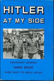 Hitler At My Side by Lt Gen Hans Baur -  Chief Pilot to Adolf Hitler - Konig Books