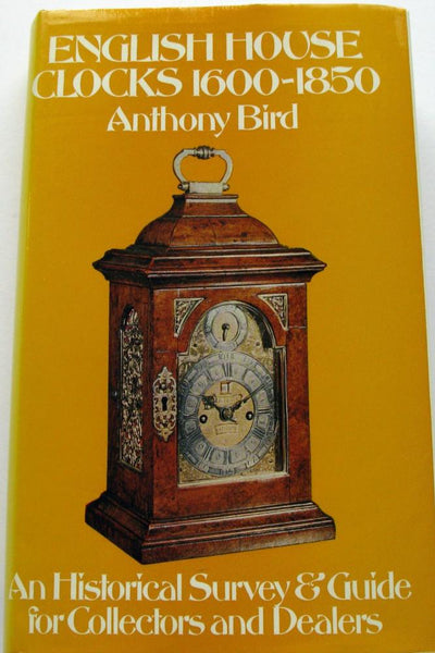 English House Clocks 1600 - 1850 - Anthony Bird