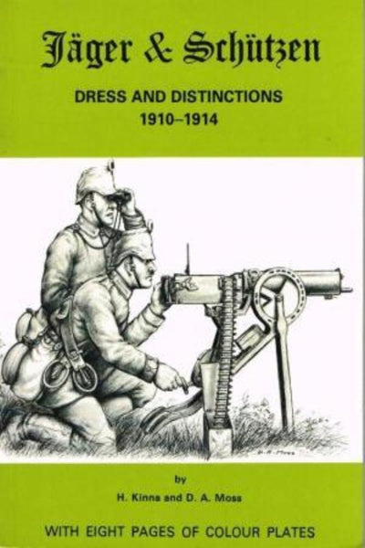 Jäger and Schützen : dress and distinctions 1910-1914 by H. Kinna - Konig Books