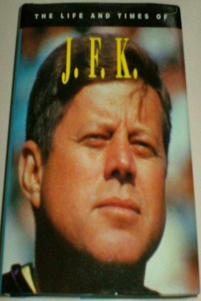 J.F.K. The Life and Times of