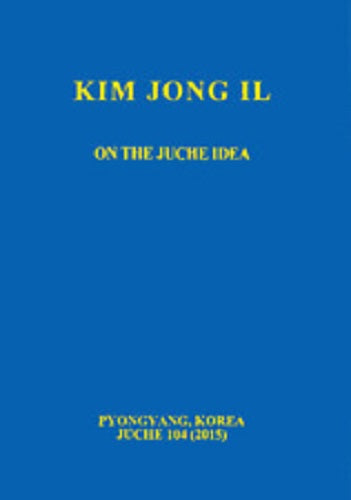 On The Juche Idea by Kim Jong Il - Konig Books